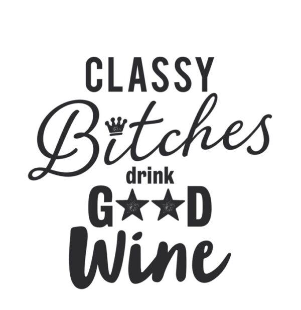 Classy bitches drink good wine
